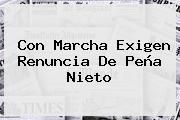 Con Marcha Exigen Renuncia De <b>Peña Nieto</b>