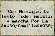 Con Mensajes De Texto Piden Asistir A <b>marcha Por La</b> &#039;<b>familia</b>&#039;
