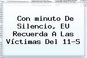 Con <b>minuto</b> De Silencio, EU Recuerda A Las Víctimas Del 11-S