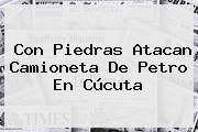 Con Piedras Atacan Camioneta De <b>Petro</b> En Cúcuta