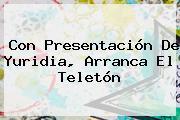 Con Presentación De Yuridia, Arranca El <b>Teletón</b>