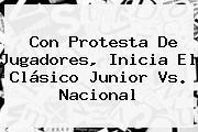 Con Protesta De Jugadores, Inicia El Clásico <b>Junior Vs</b>. <b>Nacional</b>