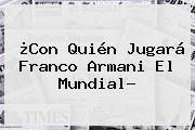 ¿Con Quién Jugará <b>Franco Armani</b> El Mundial?