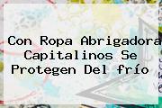 Con Ropa Abrigadora Capitalinos Se Protegen Del <b>frío</b>