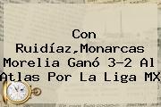 Con Ruidíaz,<b>Monarcas Morelia</b> Ganó 3-2 Al <b>Atlas</b> Por La Liga MX