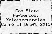 Con Siete Refuerzos, Xoloitzcuintles Cerró El <b>Draft 2015</b>
