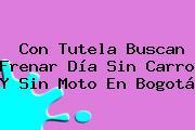 Con Tutela Buscan Frenar <b>Día Sin Carro</b> Y Sin Moto En Bogotá