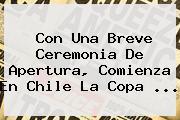Con Una Breve Ceremonia De Apertura, Comienza En Chile La <b>Copa</b> <b>...</b>