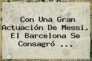 Con Una Gran Actuación De Messi, El <b>Barcelona</b> Se Consagró <b>...</b>