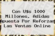 Con U$s 1000 Millones, <b>Adidas</b> Apuesta Por Reforzar Las Ventas Online