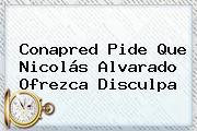 Conapred Pide Que <b>Nicolás Alvarado</b> Ofrezca Disculpa