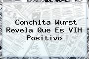 <b>Conchita Wurst</b> Revela Que Es VIH Positivo