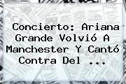 Concierto: <b>Ariana Grande</b> Volvió A Manchester Y Cantó Contra Del ...