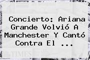 Concierto: <b>Ariana Grande</b> Volvió A Manchester Y Cantó Contra El ...