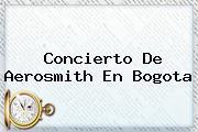 <b>Concierto De Aerosmith En</b> Bogota