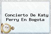 Concierto De <b>Katy Perry</b> En Bogota