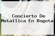 Concierto De <b>Metallica</b> En Bogota
