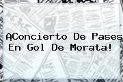 ¡Concierto De Pases En Gol De Morata!