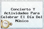Concierto Y Actividades Para Celebrar El <b>Día Del Músico</b>