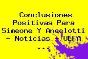 Conclusiones Positivas Para Simeone Y Ancelotti - Noticias - <b>UEFA</b> <b>...</b>