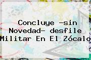 Concluye ?sin Novedad? <b>desfile Militar</b> En El Zócalo