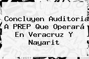 Concluyen Auditoria A <b>PREP</b> Que Operará En Veracruz Y Nayarit