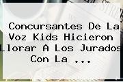 Concursantes De La Voz Kids Hicieron Llorar A Los Jurados Con La ...