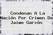 Condenan A La Nación Por Crimen De <b>Jaime Garzón</b>
