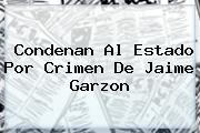 Condenan Al Estado Por Crimen De <b>Jaime Garzon</b>