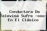 Conductora De <b>Televisa</b> Sufre ?oso? En El Clásico