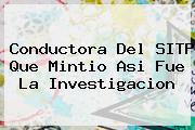 Conductora Del <b>SITP</b> Que Mintio Asi Fue La Investigacion