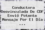 Conductora Desvinculada De CDF Envió Potente Mensaje Por El <b>Día</b> ...