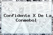 Confidente X De La <b>Conmebol</b>