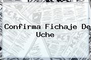 Confirma Fichaje De <b>Uche</b>