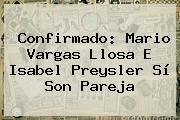 Confirmado: Mario Vargas Llosa E <b>Isabel Preysler</b> Sí Son Pareja