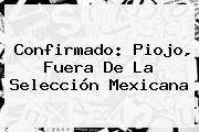 Confirmado: Piojo, Fuera De La Selección Mexicana