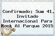 Confirmado: Sum 41, Invitado Internacional Para <b>Rock Al Parque 2015</b>