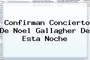 Confirman Concierto De <b>Noel Gallagher</b> De Esta Noche