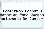Confirman Fechas Y Horarios Para Juegos Aplazados De <b>Junior</b>