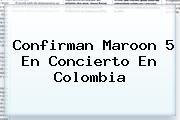 Confirman <b>Maroon 5</b> En Concierto En Colombia