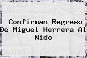 Confirman Regreso De <b>Miguel Herrera</b> Al Nido