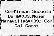 Confirman Secuela De 'Mujer Maravilla' Con <b>Gal Gadot</b>