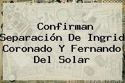 Fernando Del Solar. Confirman separación de Ingrid Coronado y Fernando Del Solar, Enlaces, Imágenes, Videos y Tweets
