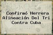 Confirmó Herrera Alineación Del Tri Contra Cuba