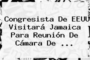 Congresista De EEUU Visitará Jamaica Para Reunión De <b>Cámara De</b> <b>...</b>