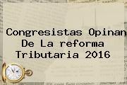Congresistas Opinan De La <b>reforma Tributaria</b> 2016