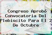 Congreso Aprobó Convocatoria Del Plebiscito Para El 2 De Octubre