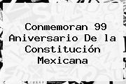 Conmemoran 99 Aniversario De <b>la Constitución Mexicana</b>