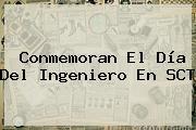Conmemoran El <b>Día Del Ingeniero</b> En SCT