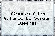 ¡Conoce A Los Galanes De <b>Scream Queens</b>!
